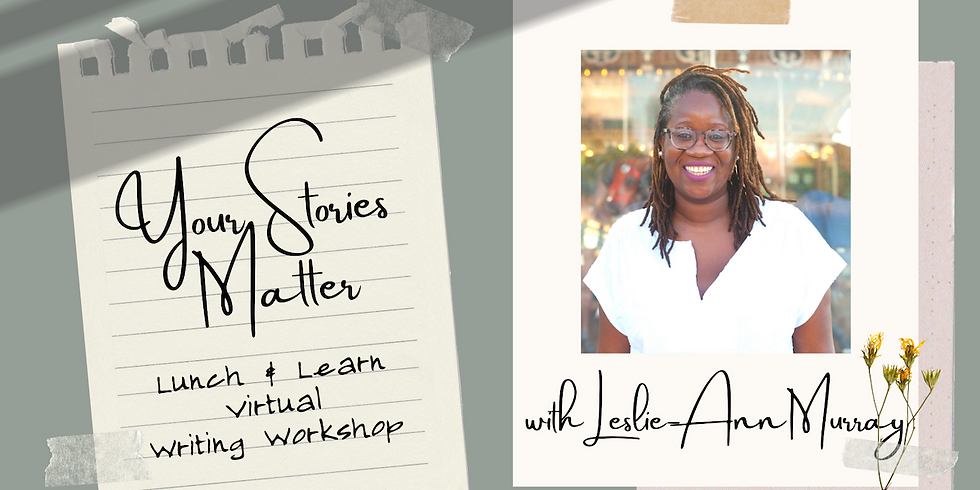 """""""Stories Matter"""" Virtual Writing Workshop with Leslie Ann-Murray"""