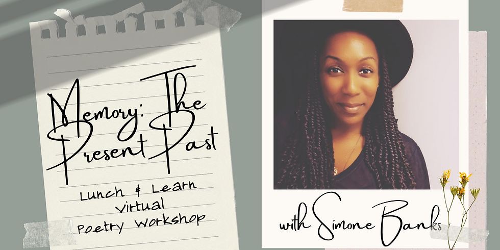 """""""Memory: The Present Past"""" Virtual Poetry Workshop with Simóne Banks"""