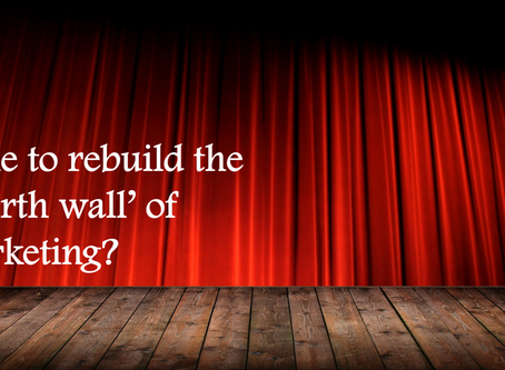 Is it time to re-build the 'fourth wall of marketing'​?