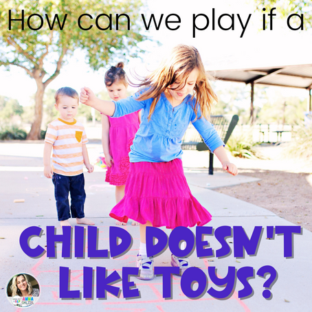 How can we play in Speech Therapy if the child doesn't like toys?