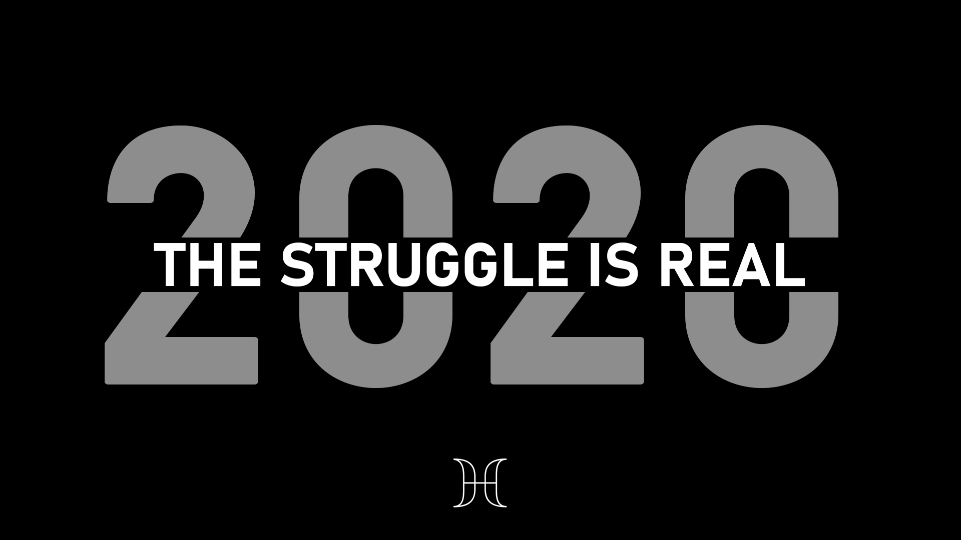 Current Series - 2020: The Struggle is Real