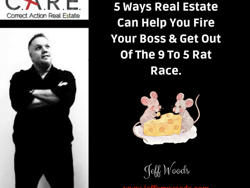 5 Ways Real Estate Can Help You Fire Your Boss & Get Out Of The 9 To 5 Rat Race.