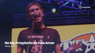 Attaque 77 - No Me Arrepiento de Este Amor