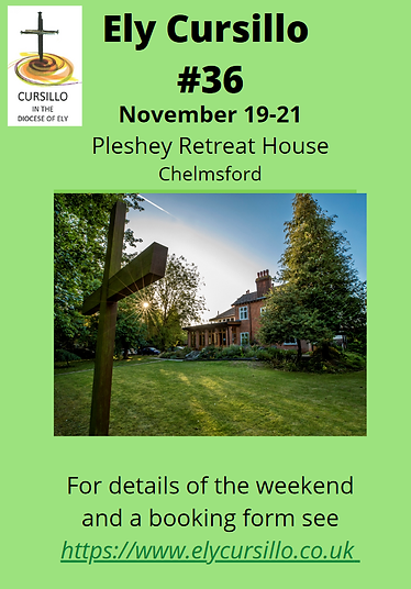 Ely Cursillo #36, November 19-21, Pleshey Retreat House, Chelmsford, For details of the weekend and a booking form see https://www.elycursillo.co.uk