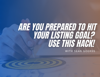 Are You Prepared To Hit Your Listing Goal? Use This Hack!
