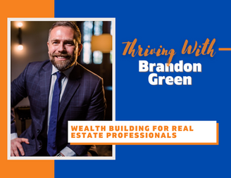 Thriving with Brandon Green: Wealth Building for Real Estate Professionals