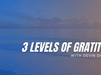 Devin Doherty Shares the 3 Levels of Gratitude to Help You Thrive!