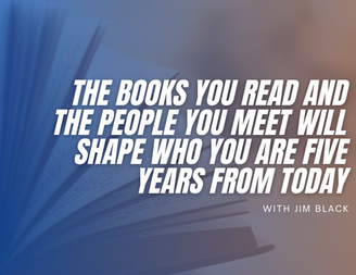 The Books You Read And The People You Meet Will Shape Who You Are Five Years From Today.