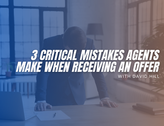 3 Critical Mistakes Agents Make When Receiving an Offer