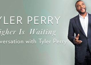 Higher is Waiting - A Conversation with Tyler Perry Sunday Nov 12th