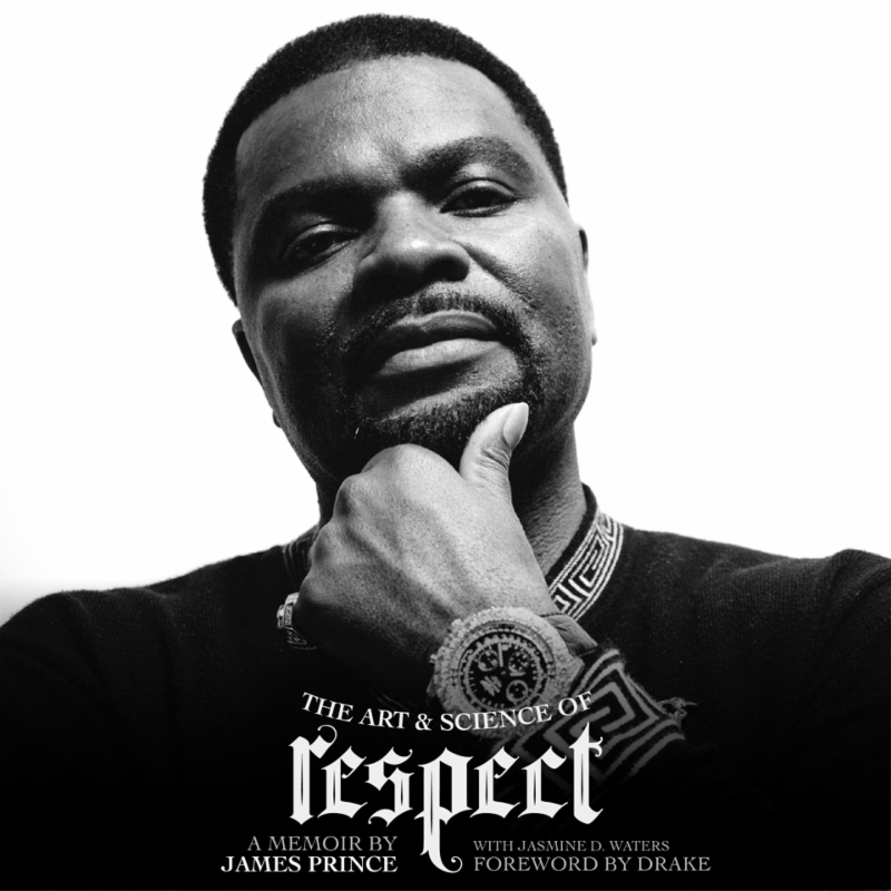 """The Art & Science Of Respect"" A Memoir By James Prince Fwd By Drake Everywhere On June 22!"