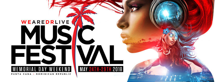 WE.ARE.DR LIVE  M U S I C  F E S T I V A L  in Punta Cana , Dominican Republic  Memorial Day Weekend May 24-29 2018