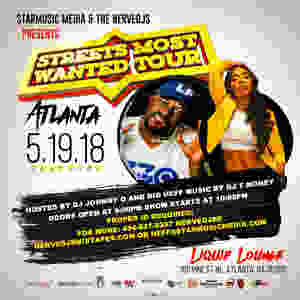 NerveDJsMixtapes.com & StarMusicMedia.com The STREETS MOST WANTED TOUR ATL Edition   May 19th Doors Open at 8pm Stage goes at 9pm  Hosted by Big Heff & DJ Johnny O  Music by DJ TMoney