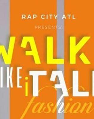 """RAP CITY ATL PRESENTS """"WALK IT LIKE I TALK IT"""" FASHION SHOW"""