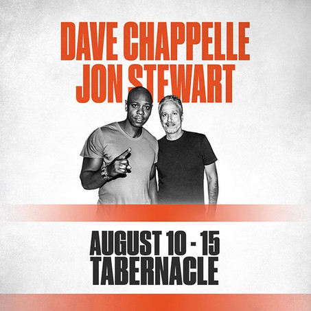 Dave Chappelle & Jon Stewart at Tabernacle – Aug 10-15