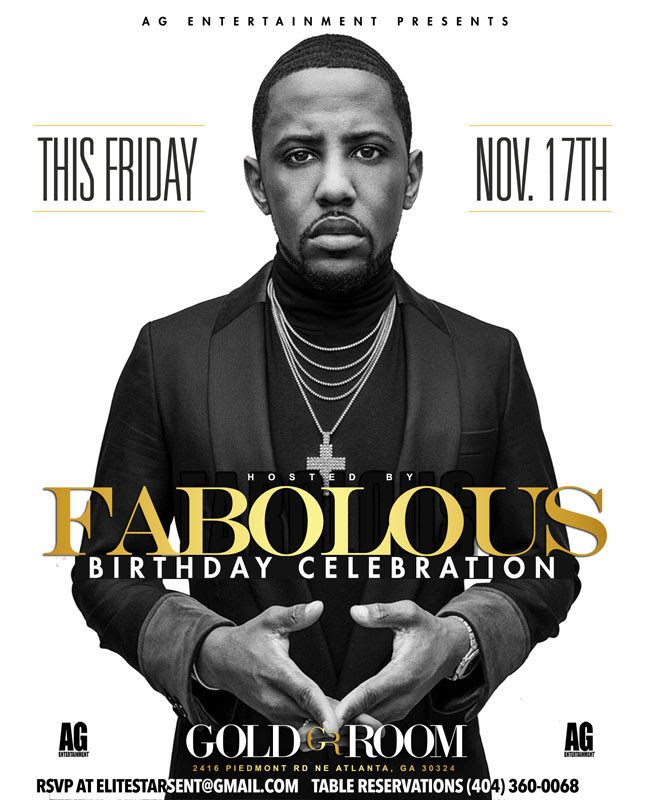 Friday, November 17 AG Entertainment Presents:   FABOLOUS Birthday Celebration at Gold Room   2416 Piedmont Rd  NE | Atlanta GA 30324