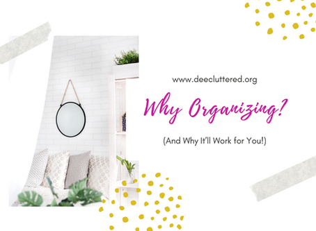 Why Organizing? (And Why It'll Work for You!)