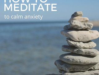 How to Meditate to Calm Anxiety (and why you should)