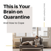 This is Your Brain on Quarantine... and How to Cope