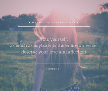 You yourself as much as anyone in the entire universe deserve your love and affection Buddha quote