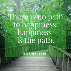 There is no path to happiness, happiness is the path