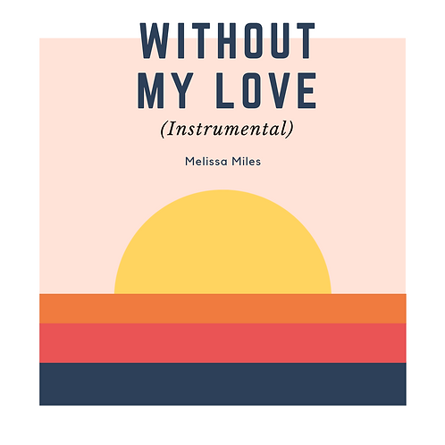 Without My Love (Instrumental Single)