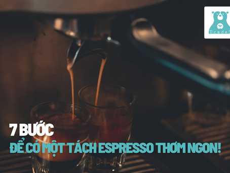 7 bước để có một tách Espresso thơm ngon!