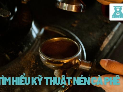 Tìm hiểu kỹ thuật nén cà phê (kỹ thuật tamping)