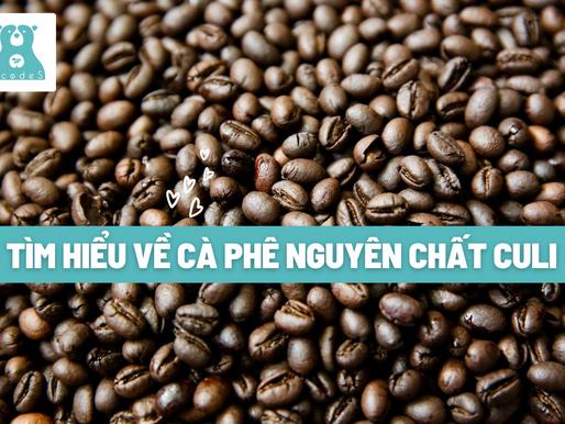 Tìm hiểu về cà phê nguyên chất culi