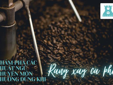 Khám phá về các thuật ngữ chuyên môn thường dùng khi rang cà phê