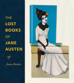 Lost Books of Jane Austen by Janine Barchas