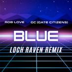 ROB LOVE & LOCH RAVEN TEAM UP ON 'BLUE' (LOCH RAVEN REMIX)