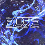 """ROB LOVE, GATE CITIZENS RETURN WITH """"BLUE"""""""