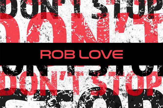 DON'T STOP WITH ROB LOVE