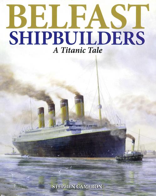Belfast Shipbuilders, A Titanic Tale