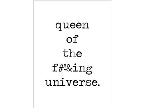 Queen of the F#!&ing universe