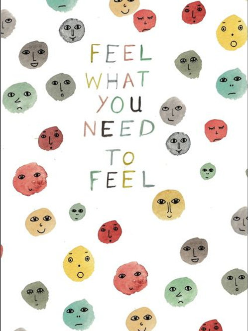 Feel what you need to feel