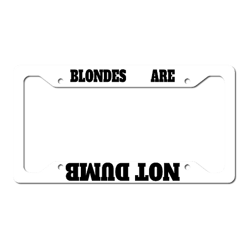 Blondes Are Not Dumb- License Frame