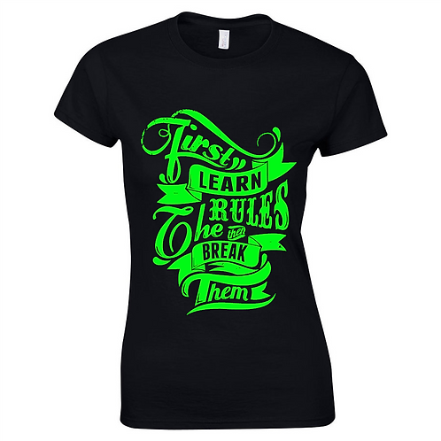 First Learn The Rules Then Break Them - Ladies T-Shirt