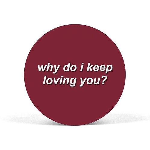 Why Do I Keep Loving You Pop Grip