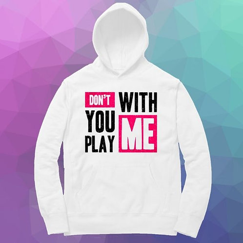 Don't You Play With Me Hoodie