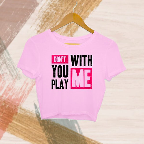 Don't You Play With Me Crop Top