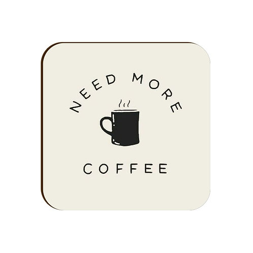 Need More Coffee Coaster