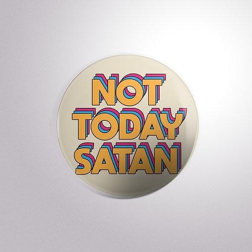 Not Today Satan Button Badge