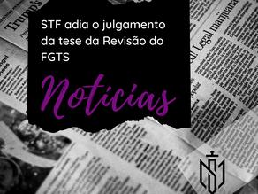 STF adia o julgamento da tese da Revisão do FGTS