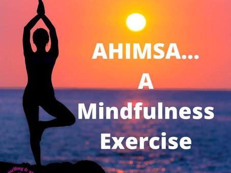 AHIMSA - A MINDFUL PRACTICE