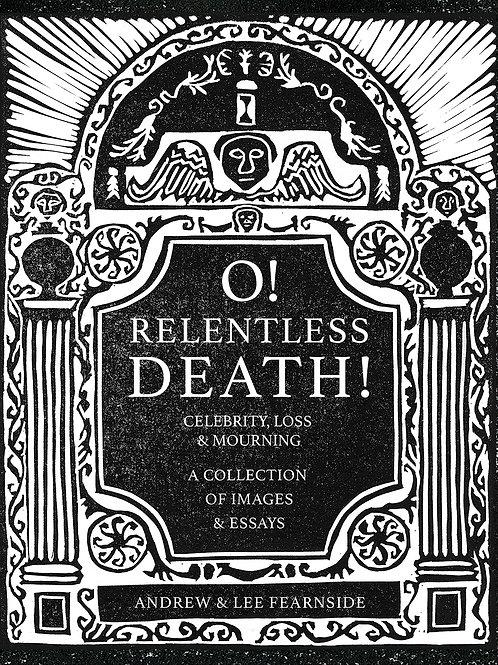 O! Relentless Death!