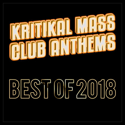 Kritikal Mass Club Anthems The Best of 2018