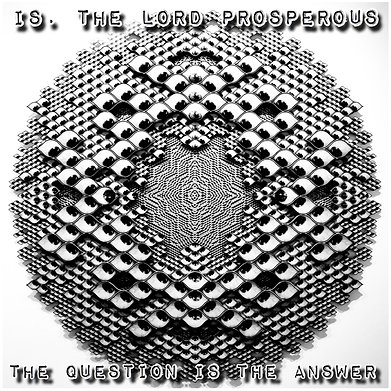 is. the lord prosperous:  the question is the answer
