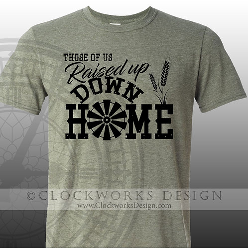 Raised Up Down Home,Country Girl,Womens shirt,gift for her,small town girl,count